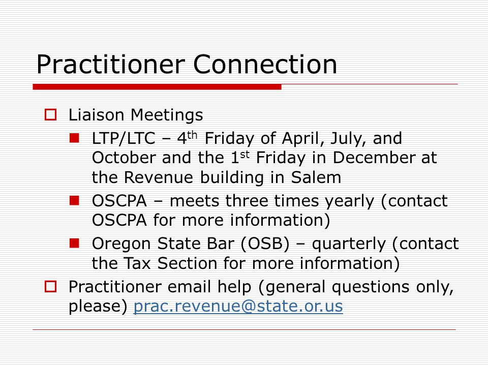 Practitioner Connection Liaison Meetings LTP/LTC – 4 th Friday of April, July, and October and the 1 st Friday in December at the Revenue building in