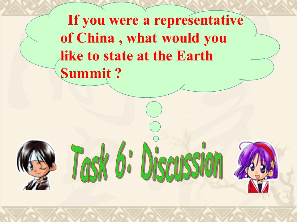 Task 5: Consolidation Listen & fill in the blanks with proper words. The Earth Summit is a meeting held by the United Nations to discuss issues of ___
