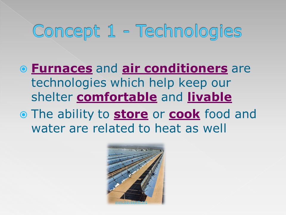 Furnaces and air conditioners are technologies which help keep our shelter comfortable and livable The ability to store or cook food and water are rel