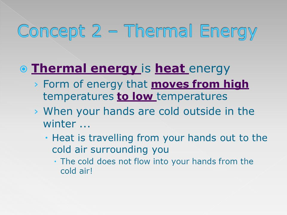 Thermal energy is heat energy Form of energy that moves from high temperatures to low temperatures When your hands are cold outside in the winter... H