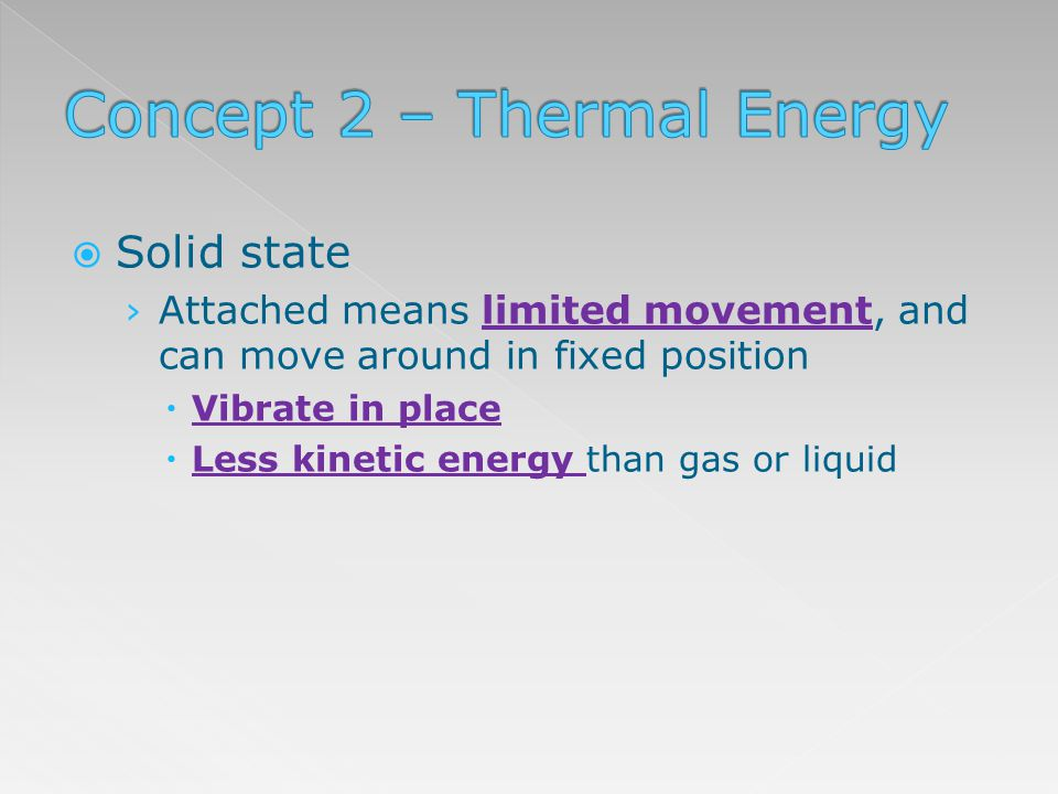 Solid state Attached means limited movement, and can move around in fixed position Vibrate in place Less kinetic energy than gas or liquid