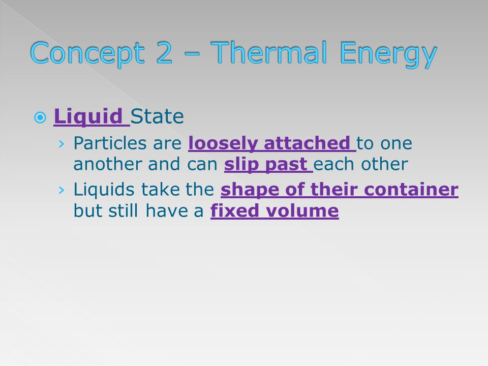 Liquid State Particles are loosely attached to one another and can slip past each other Liquids take the shape of their container but still have a fix