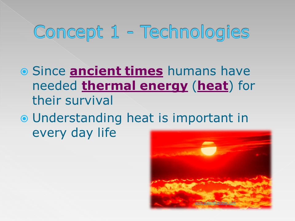 Our way of life is influenced by climate Heat, science and technology are all linked to how we create and use heat to meet our needs www.searchenginepeople.com