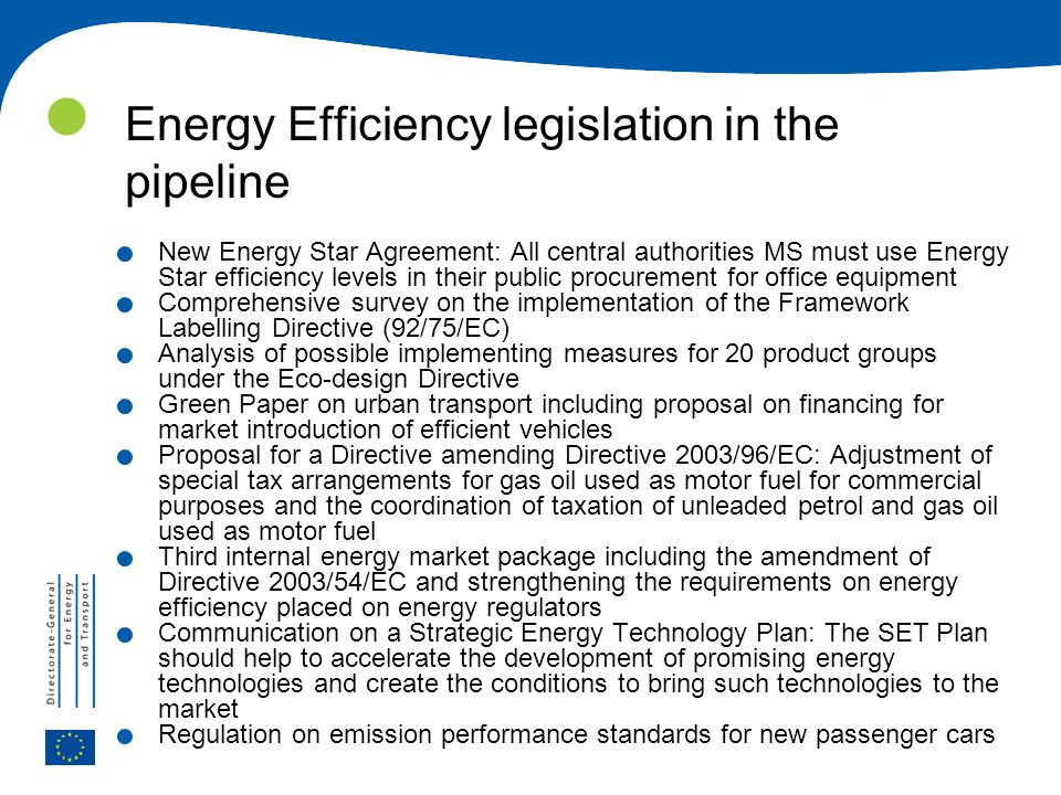 Energy Efficiency legislation in the pipeline. New Energy Star Agreement: All central authorities MS must use Energy Star efficiency levels in their p