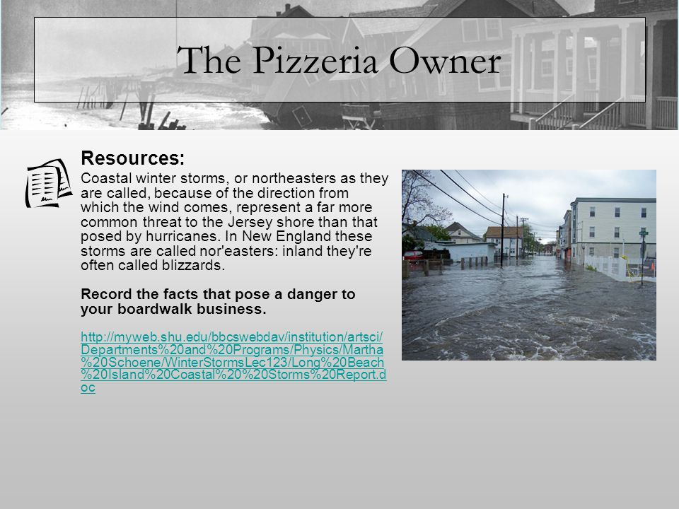 The Pizzeria Owner Resources: Coastal winter storms, or northeasters as they are called, because of the direction from which the wind comes, represent a far more common threat to the Jersey shore than that posed by hurricanes.
