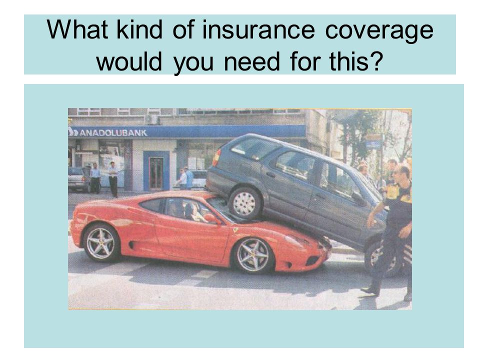 What kind of insurance would cover this