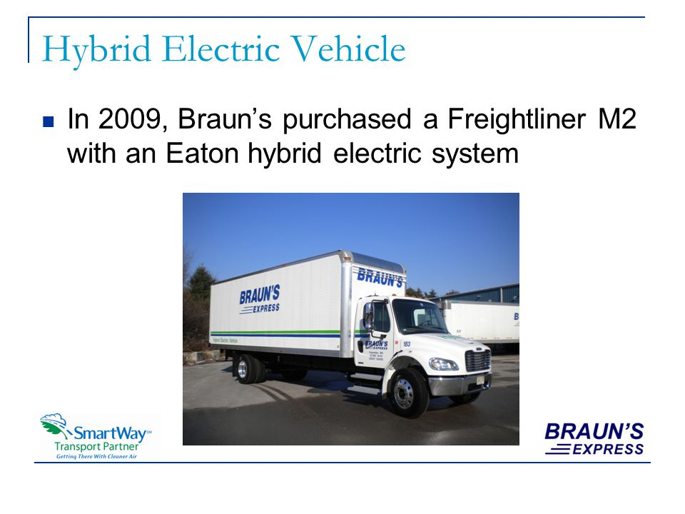 Hybrid Electric Vehicle In 2009, Brauns purchased a Freightliner M2 with an Eaton hybrid electric system