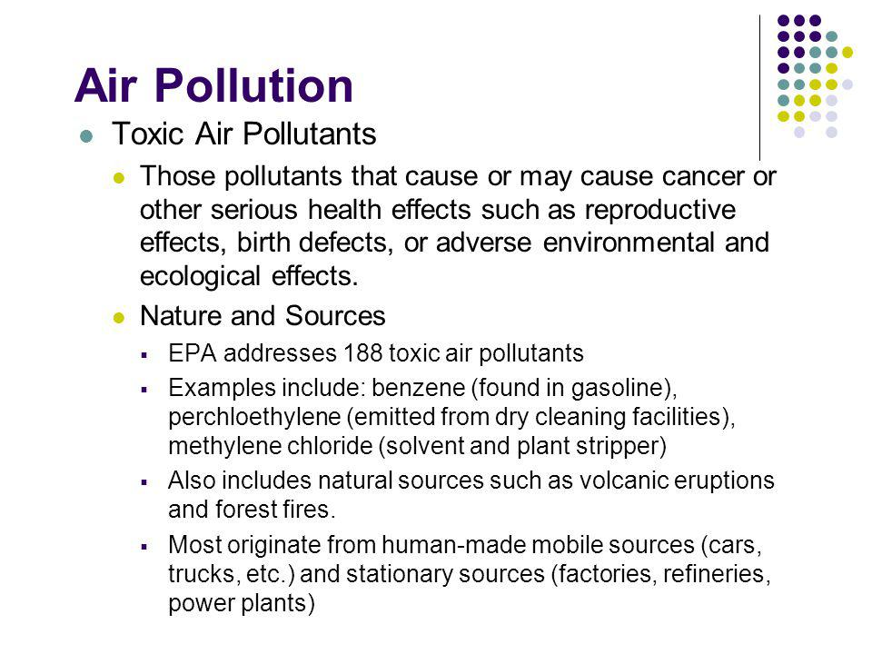 Air Pollution Toxic Air Pollutants Health and Environmental Effects Exposure at sufficient concentrations and duration increases the risk of cancer damage to the immune system neurological damage reduced fertility developmental problems respiratory problems