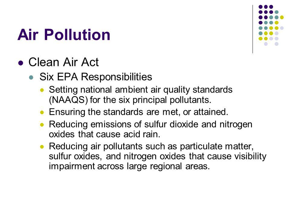 Air Pollution Clean Air Act EPA Responsibilities Ensure that sources of toxic pollutants that cause or may cause cancer, other adverse human health problems or adverse environmental effects are well controlled and risks to public health and the environment are substantially reduced.