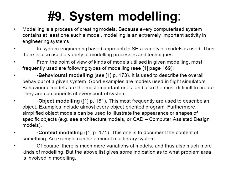 #9. System modelling: Modelling is a process of creating models. Because every computerised system contains at least one such a model, modelling is an