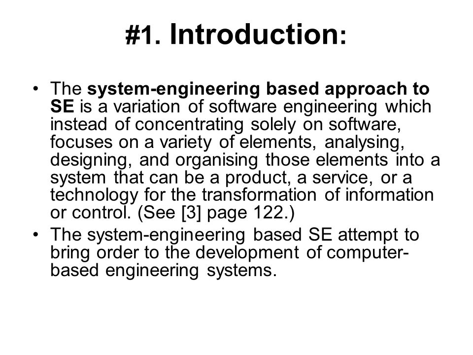 #1. Introduction : The system-engineering based approach to SE is a variation of software engineering which instead of concentrating solely on softwar