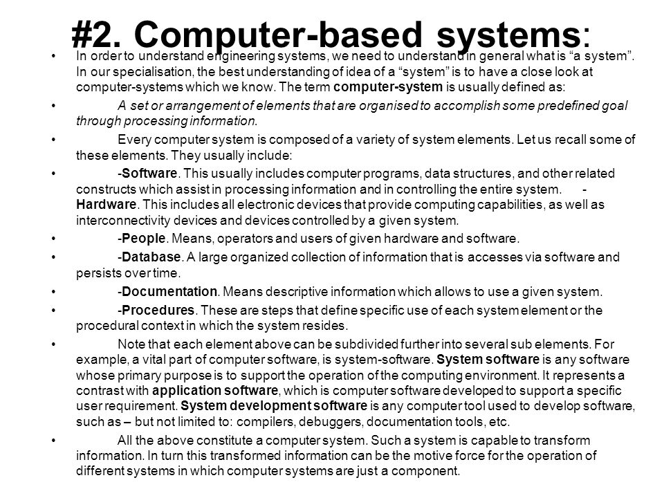 #2. Computer-based systems: In order to understand engineering systems, we need to understand in general what is a system. In our specialisation, the