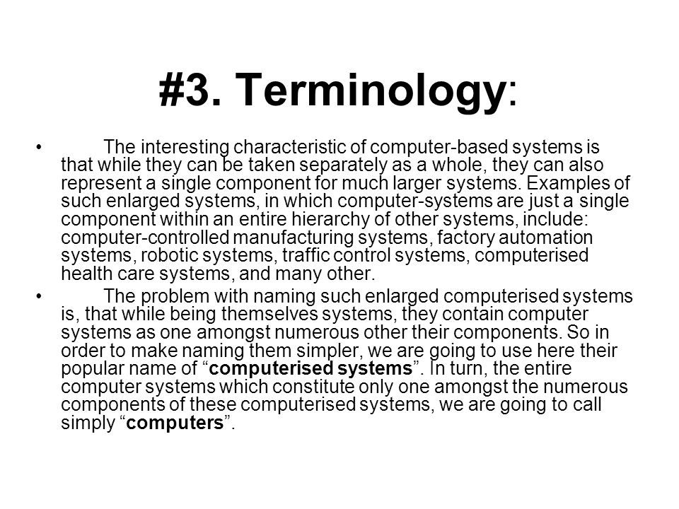 #3. Terminology: The interesting characteristic of computer-based systems is that while they can be taken separately as a whole, they can also represe