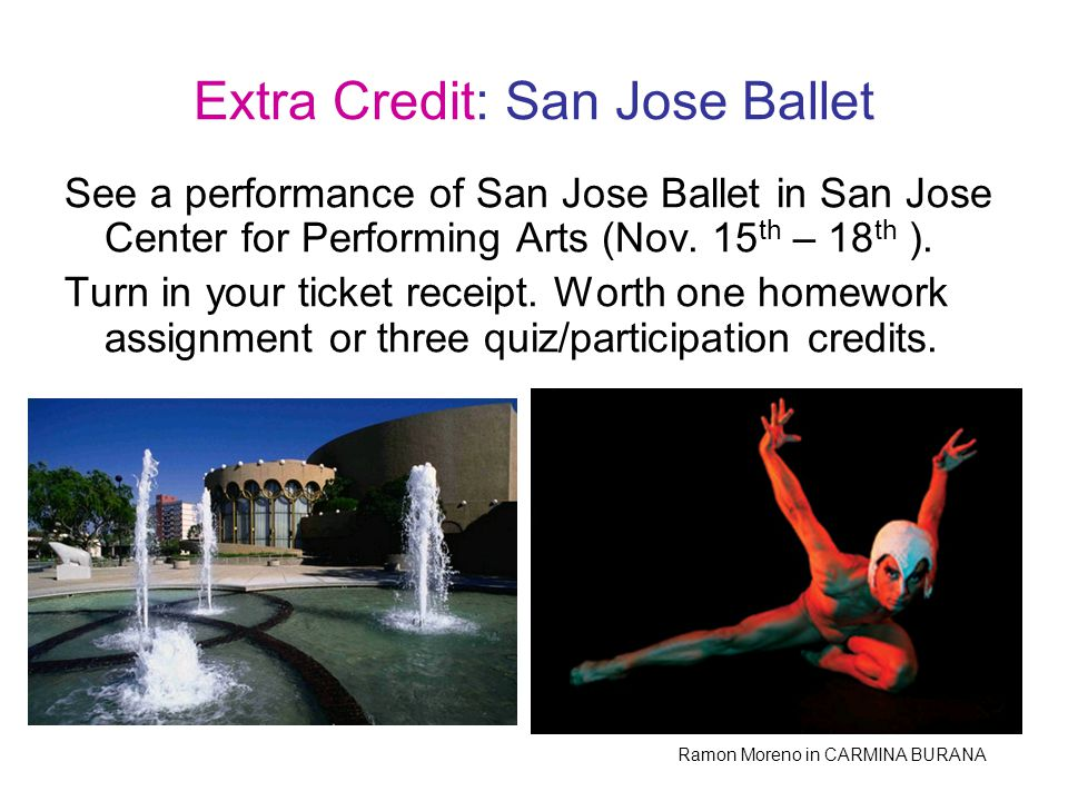 Extra Credit: San Jose Ballet See a performance of San Jose Ballet in San Jose Center for Performing Arts (Nov.
