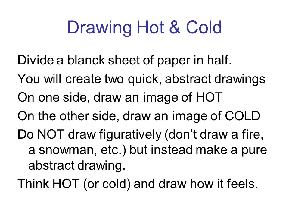 Drawing Hot & Cold Divide a blanck sheet of paper in half.