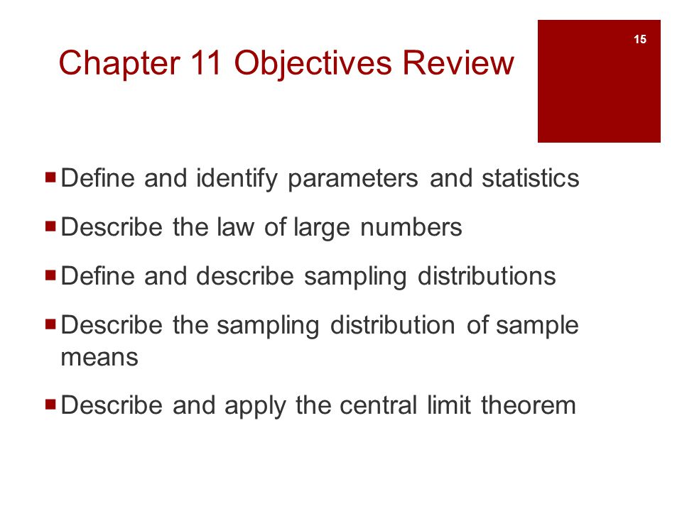 Chapter 11 Objectives Review Define and identify parameters and statistics Describe the law of large numbers Define and describe sampling distribution