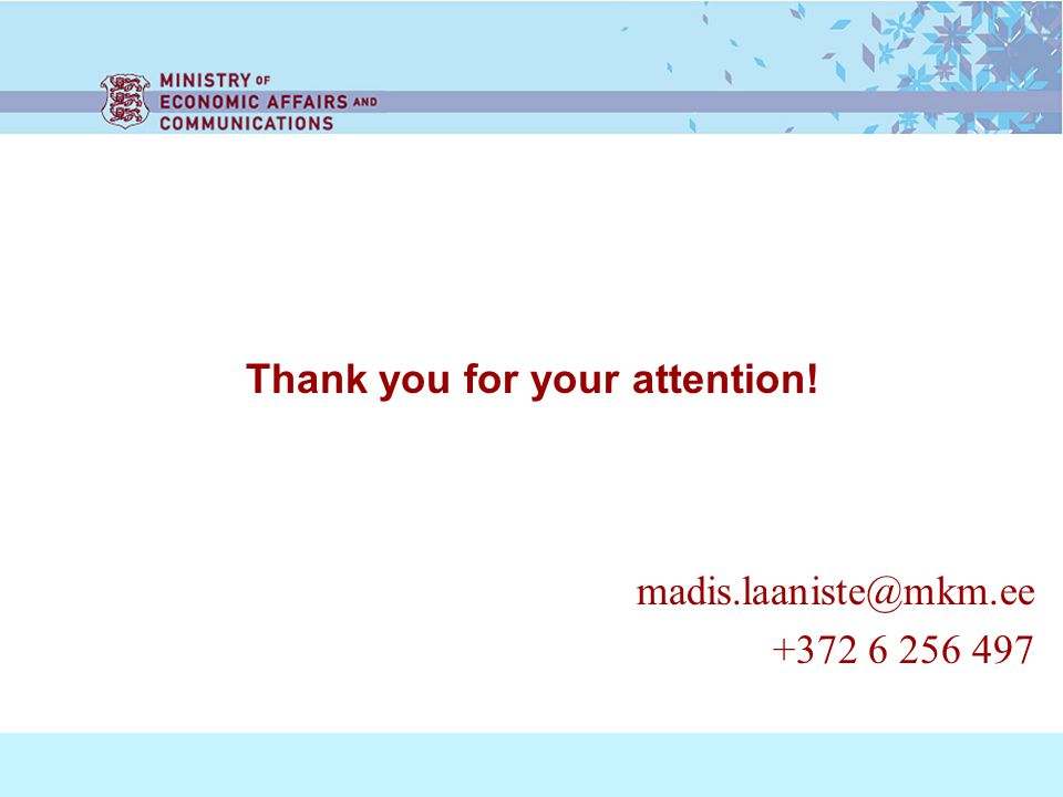 Thank you for your attention! madis.laaniste@mkm.ee +372 6 256 497