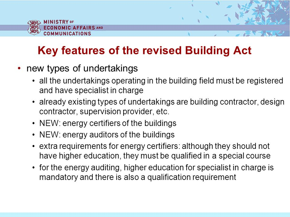 Key features of the revised Building Act new types of undertakings all the undertakings operating in the building field must be registered and have specialist in charge already existing types of undertakings are building contractor, design contractor, supervision provider, etc.