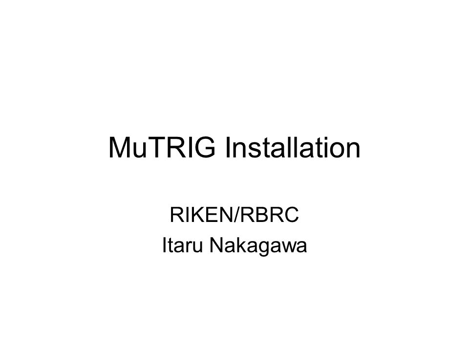 MuTRIG Installation RIKEN/RBRC Itaru Nakagawa