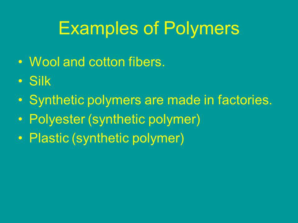 Examples of Polymers Wool and cotton fibers. Silk Synthetic polymers are made in factories.