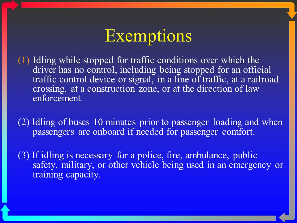 (1)Idling while stopped for traffic conditions over which the driver has no control, including being stopped for an official traffic control device or signal, in a line of traffic, at a railroad crossing, at a construction zone, or at the direction of law enforcement.
