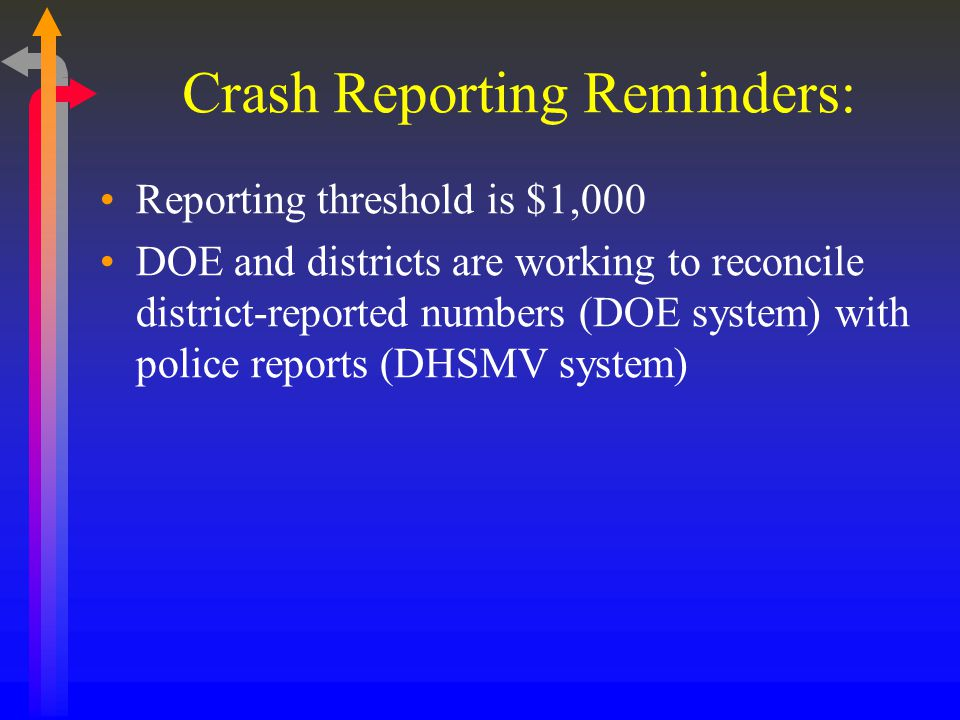 Crash Reporting Reminders: Reporting threshold is $1,000 DOE and districts are working to reconcile district-reported numbers (DOE system) with police reports (DHSMV system)