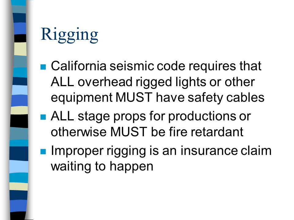 Rigging n California seismic code requires that ALL overhead rigged lights or other equipment MUST have safety cables n ALL stage props for production