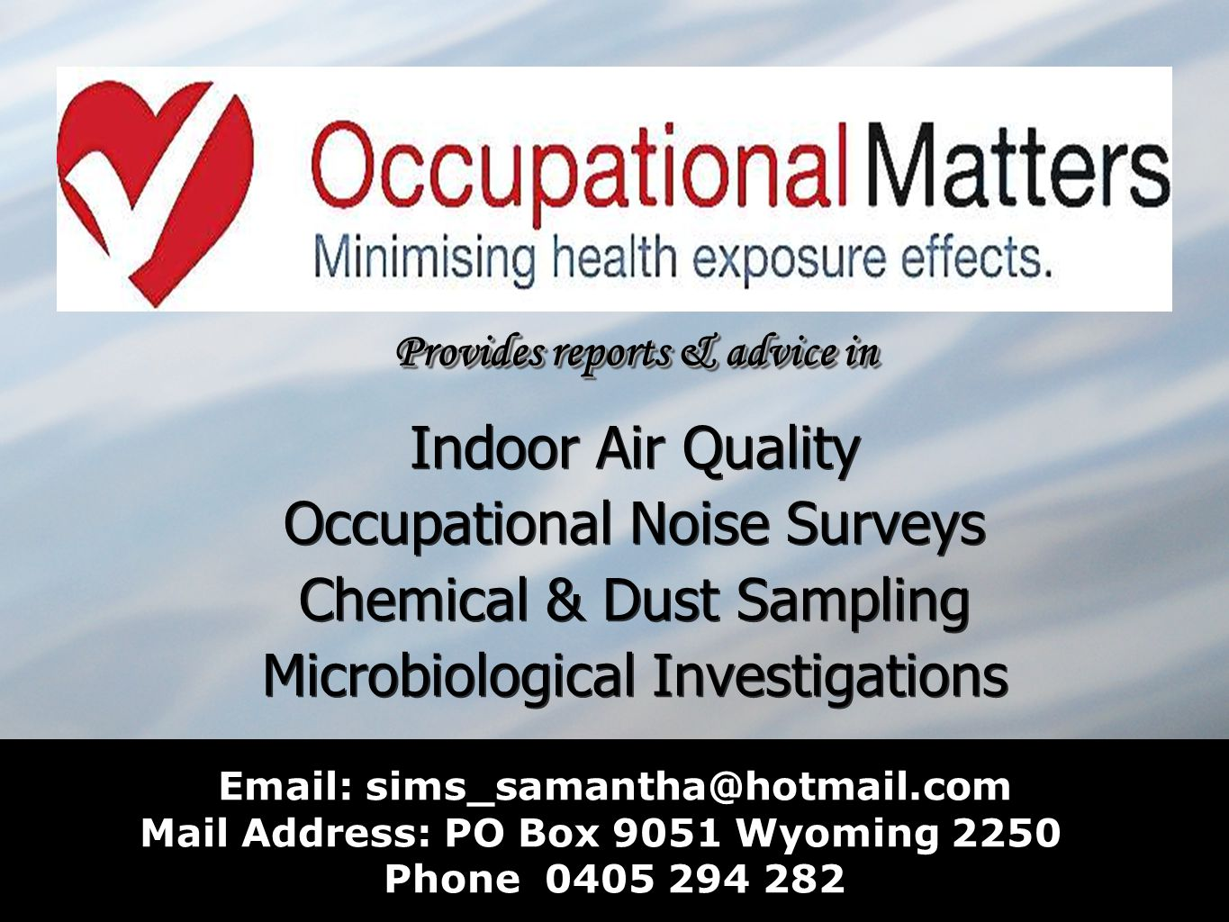 Provides reports & advice in Indoor Air Quality Occupational Noise Surveys Chemical & Dust Sampling Microbiological Investigations Provides reports &