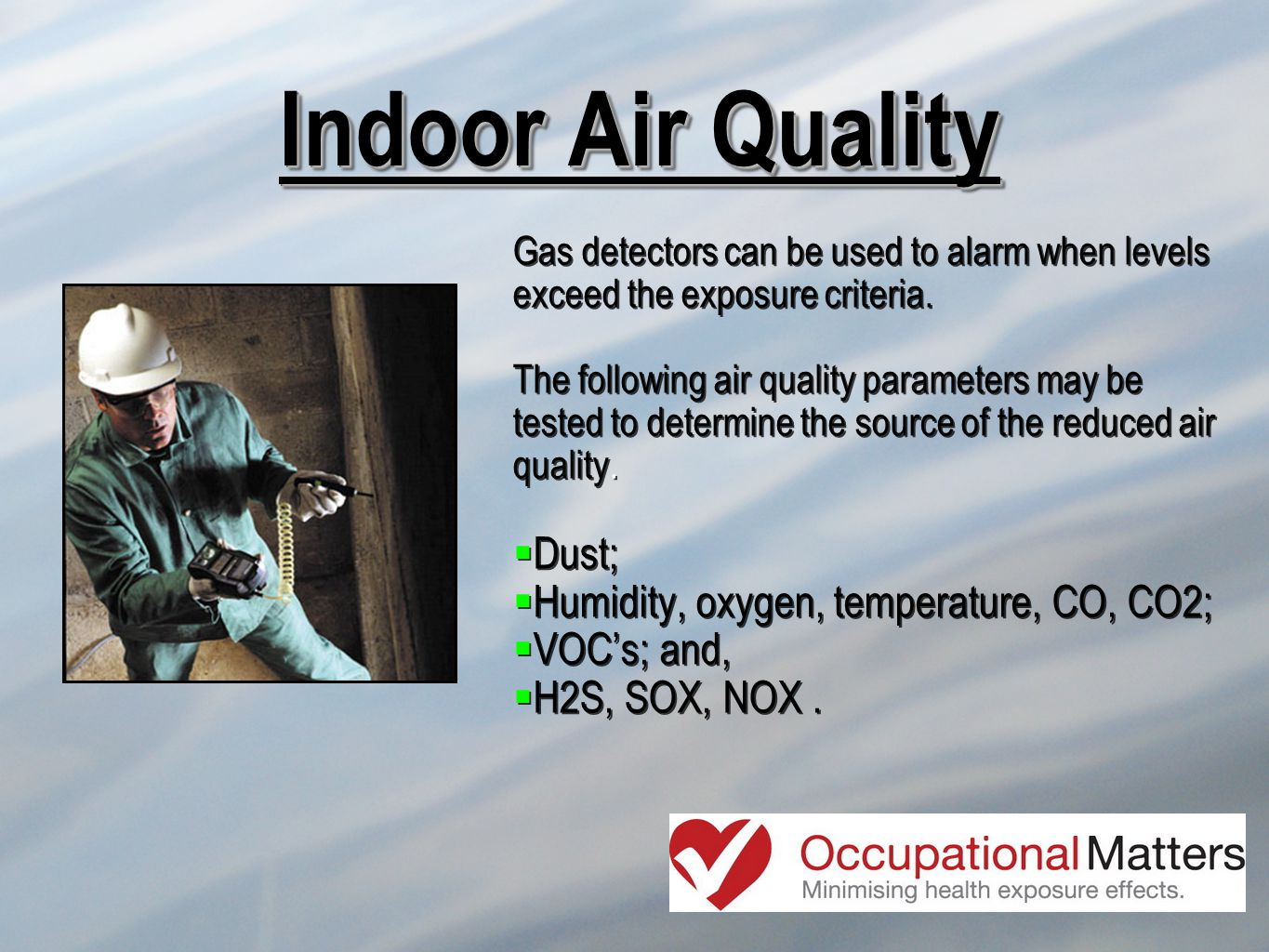 Indoor Air Quality Gas detectors can be used to alarm when levels exceed the exposure criteria.