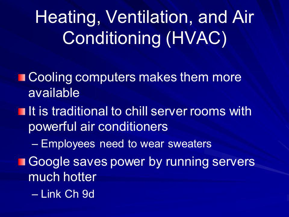 Heating, Ventilation, and Air Conditioning (HVAC) Cooling computers makes them more available It is traditional to chill server rooms with powerful ai
