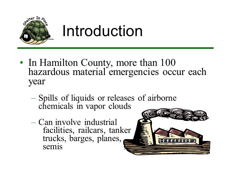 Introduction In Hamilton County, more than 100 hazardous material emergencies occur each year –Spills of liquids or releases of airborne chemicals in vapor clouds –Can involve industrial facilities, railcars, tanker trucks, barges, planes, semis