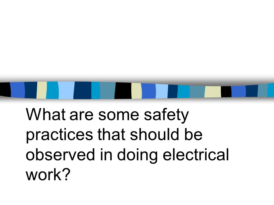 What are some safety practices that should be observed in doing electrical work?