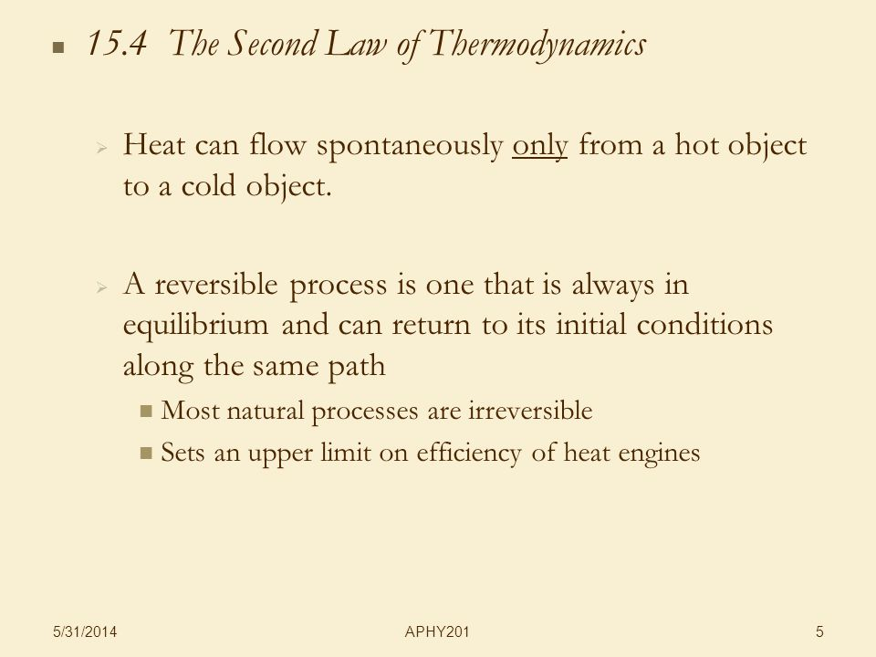 APHY201 5/31/2014 5 15.4 The Second Law of Thermodynamics Heat can flow spontaneously only from a hot object to a cold object.