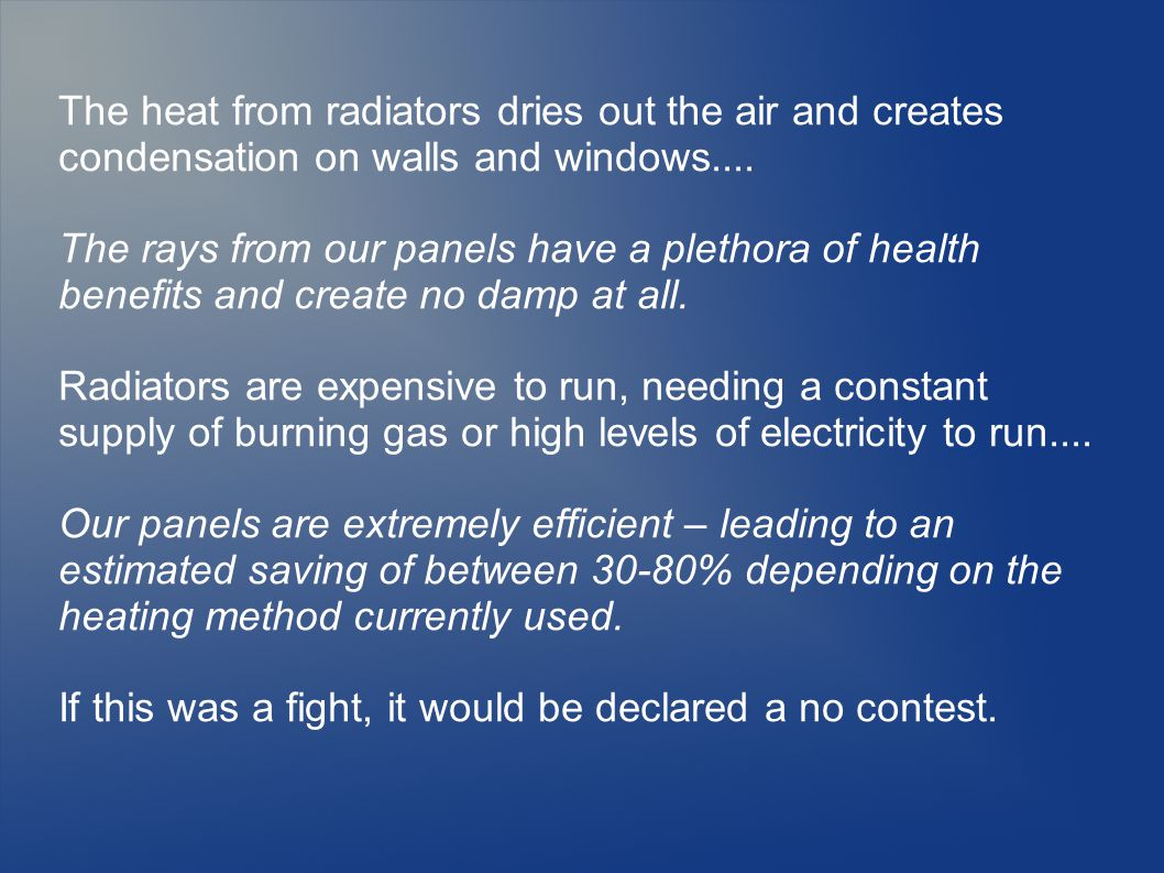 The heat from radiators dries out the air and creates condensation on walls and windows....
