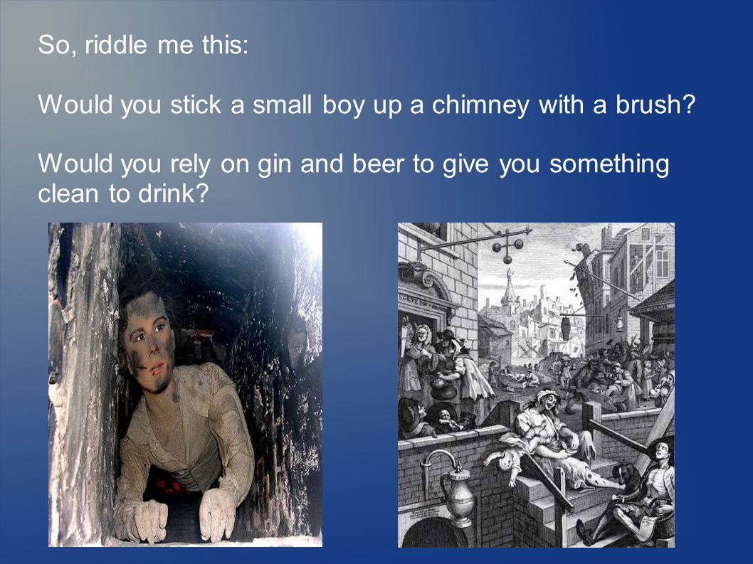 So, riddle me this: Would you stick a small boy up a chimney with a brush.