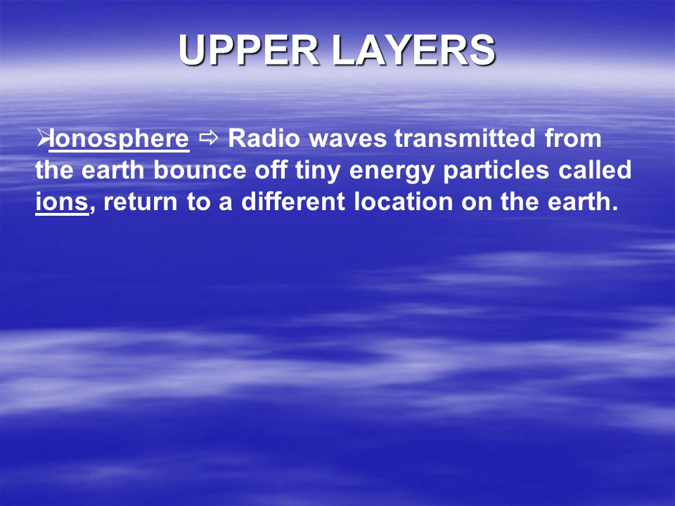 UPPER LAYERS MESOPSHERE Coldest layer w/ little ozone THERMOSPHERE Warms as it filters out X-rays & gamma rays from sun, which have the shortest wavel