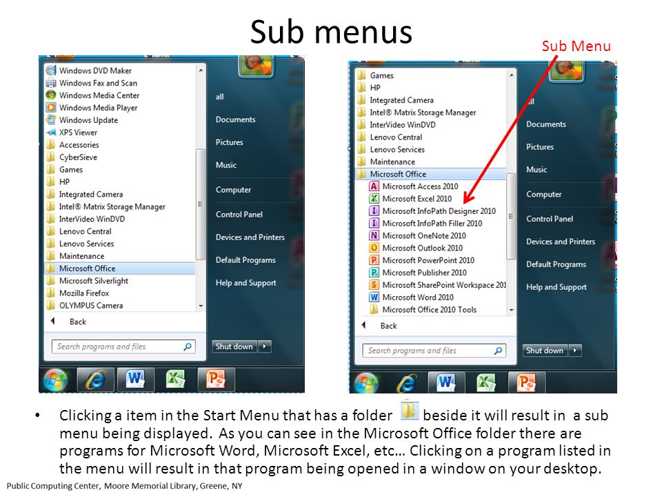 Sub menus Clicking a item in the Start Menu that has a folder beside it will result in a sub menu being displayed. As you can see in the Microsoft Off