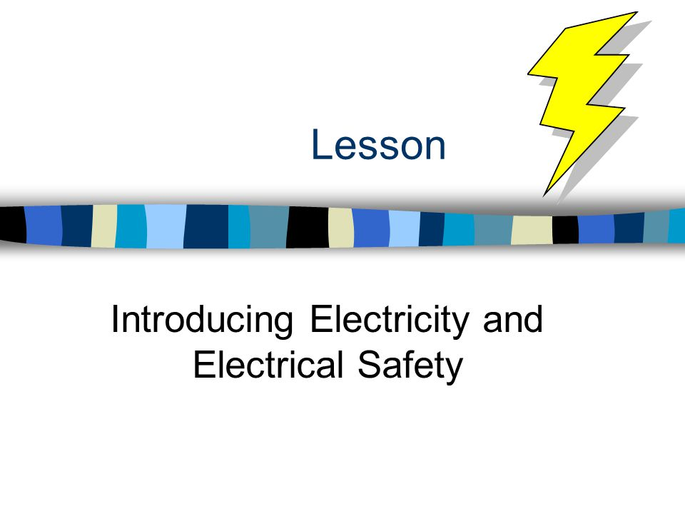 Lesson Introducing Electricity and Electrical Safety