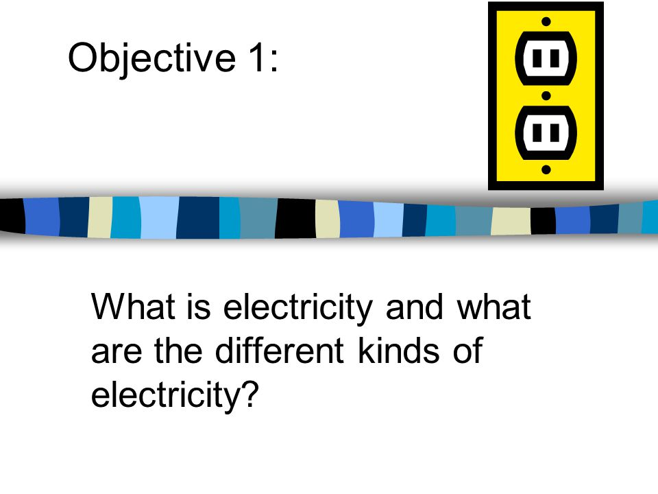 What are the various terms that are important in understanding electricity? Objective 3: