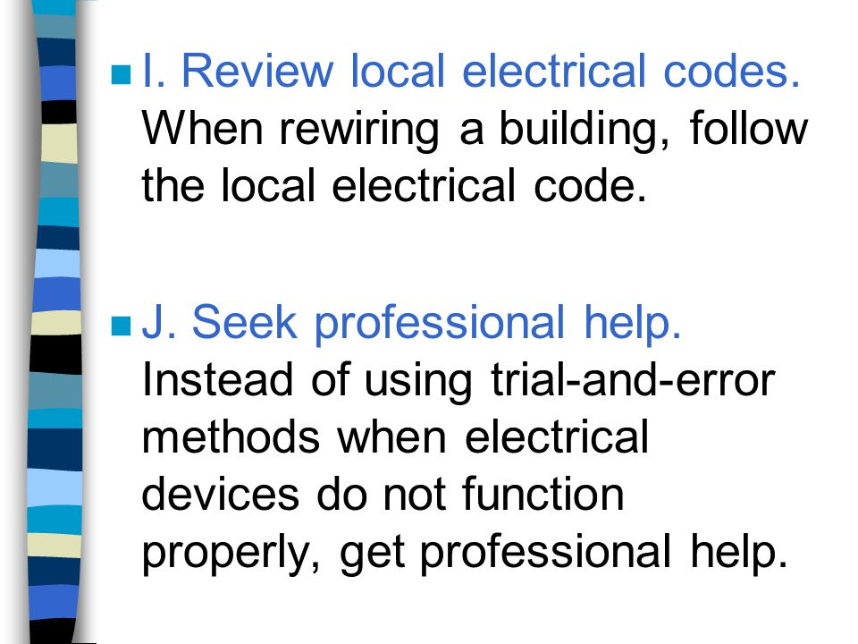 n I. Review local electrical codes. When rewiring a building, follow the local electrical code. n J. Seek professional help. Instead of using trial-an