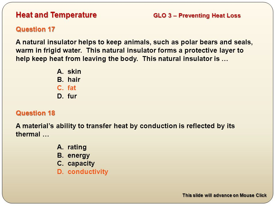 Question 17 A natural insulator helps to keep animals, such as polar bears and seals, warm in frigid water. This natural insulator forms a protective