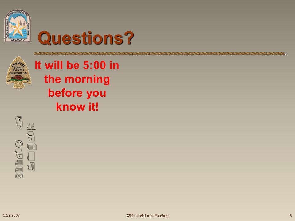 622-J / 704-O Questions. 2007 Trek Final Meeting 5/22/2007 18 Philmont.