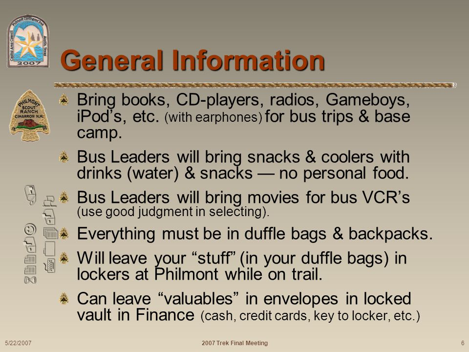 622-J / 704-O General Information Bring books, CD-players, radios, Gameboys, iPods, etc. (with earphones) for bus trips & base camp. Bus Leaders will