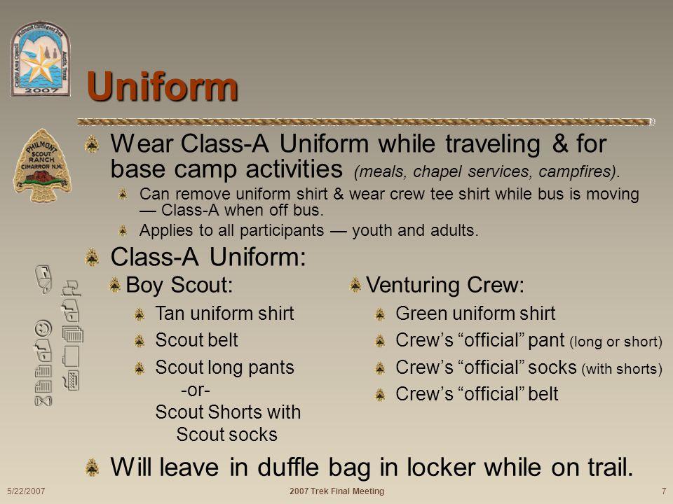 622-J / 704-O Uniform Wear Class-A Uniform while traveling & for base camp activities (meals, chapel services, campfires). Can remove uniform shirt &