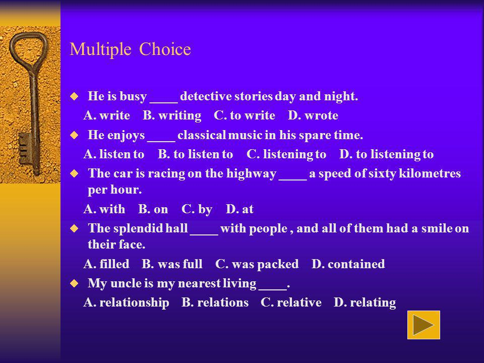 Multiple Choice He is busy ____ detective stories day and night. A. write B. writing C. to write D. wrote He enjoys ____ classical music in his spare