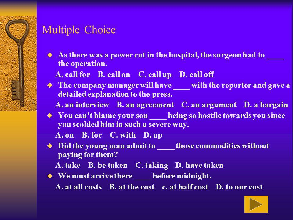 Multiple Choice As there was a power cut in the hospital, the surgeon had to ____ the operation. A. call for B. call on C. call up D. call off The com