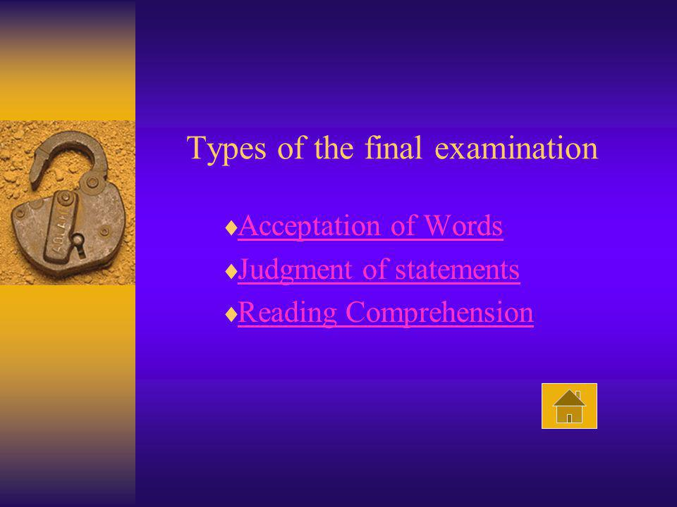 Types of the final examination Acceptation of Words Judgment of statements Reading Comprehension
