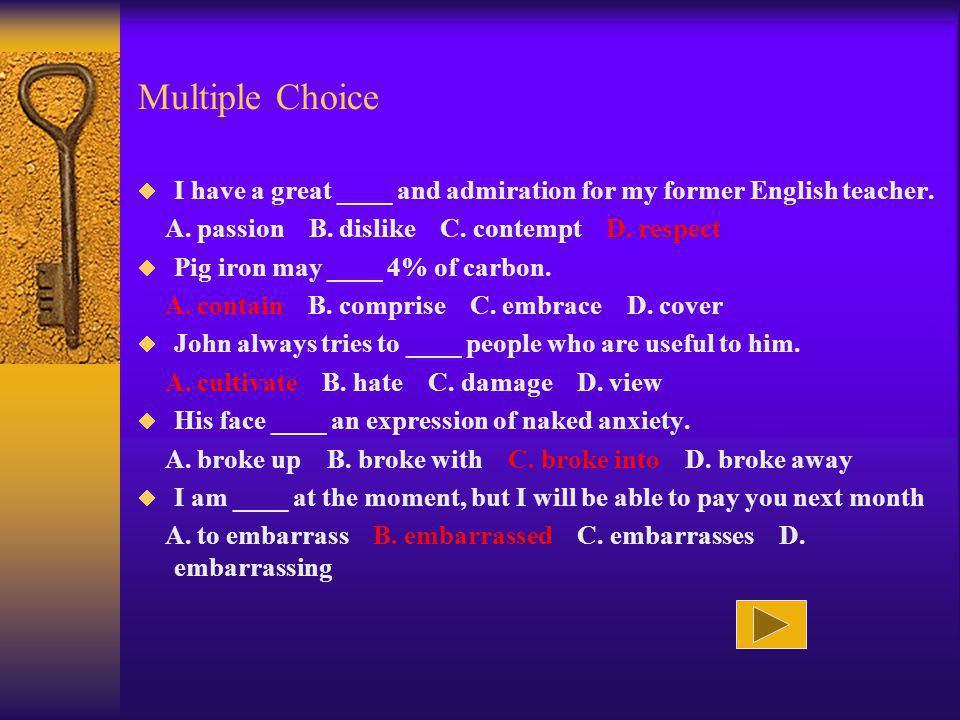 Multiple Choice I have a great ____ and admiration for my former English teacher.