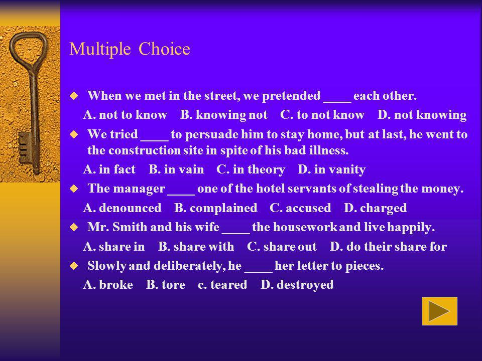 Multiple Choice When we met in the street, we pretended ____ each other.
