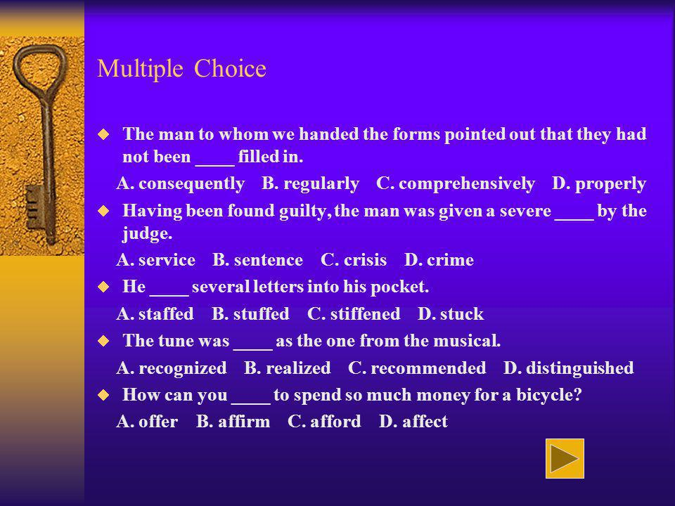 Multiple Choice The man to whom we handed the forms pointed out that they had not been ____ filled in. A. consequently B. regularly C. comprehensively